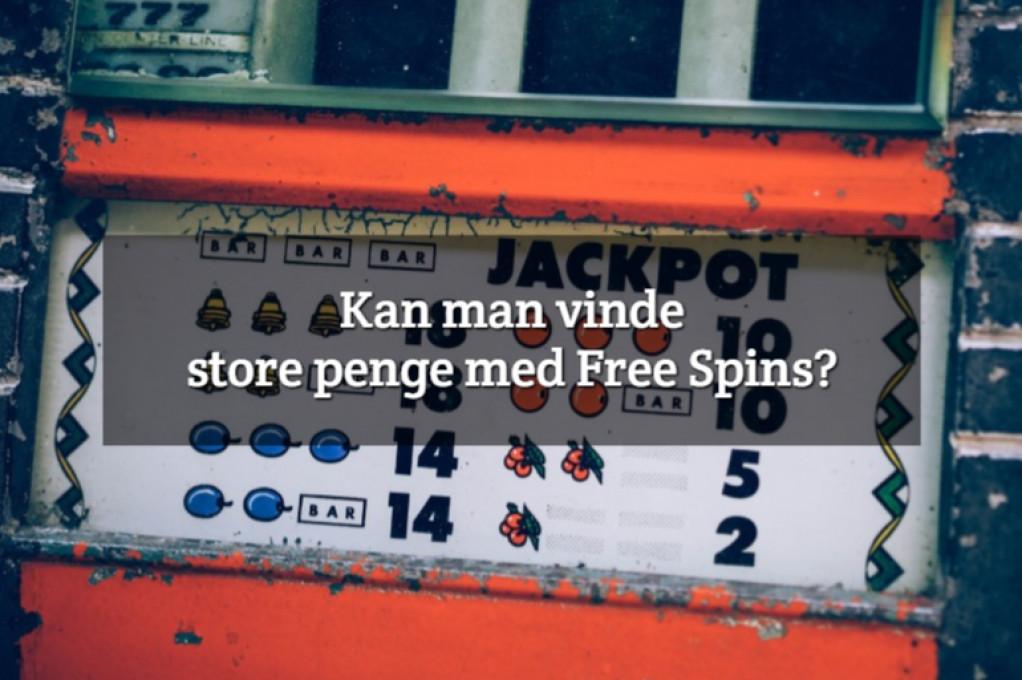 Kan man vinde store penge med Free Spins?